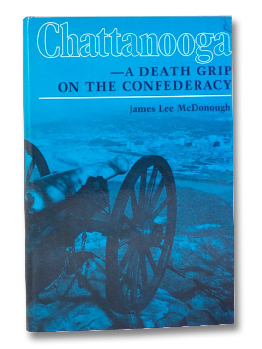 Chattanooga: A Death Grip on the Confederacy, McDonough, James Lee