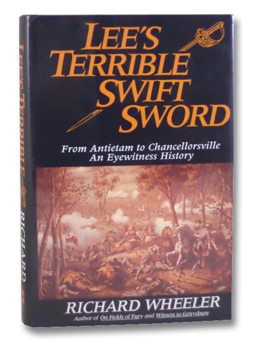 Lee's Terrible Swift Sword: From Antietam to Chancellorsville, an Eyewitness History, Wheeler, Richard