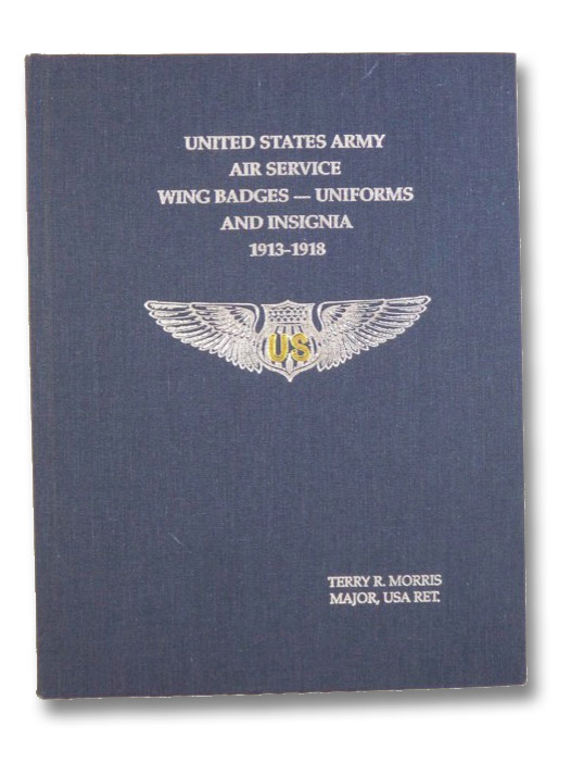 United States Army Air Service Wing Badges - Uniforms and Insignia, 1913-1918, Morris, Terry R.