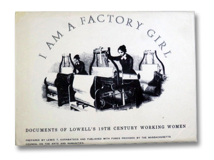 I Am a Factory Girl: Documents of Lowell's 19th Century Working Women, Karabatsos, Lewis T.