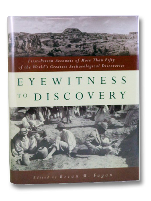 Eyewitness to Discovery: First-Person Accounts of More Than Fifty of the World's Greatest Archeological Discoveries, Fagan, Brian M.