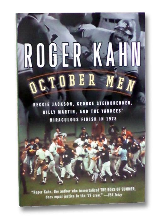 October Men: Reggie Jackson, George Steinbrenner, Billy Martin, and the Yankees' Miraculous Finish in 1978, Kahn, Roger