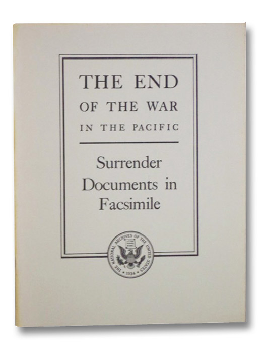 The End of the Pacific War: Surrender Documents in Facsimile (National Archives Publication No. 46-6)