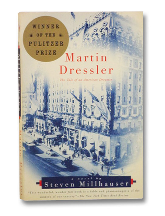 Martin Dressler: The Tale of an American Dreamer, Millhauser, Steven