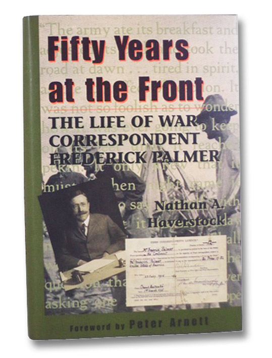 Fifty Years at the Front: The Life of War Correspondent Frederick Palmer, Haverstock, Nathan A.; Arnett, Peter