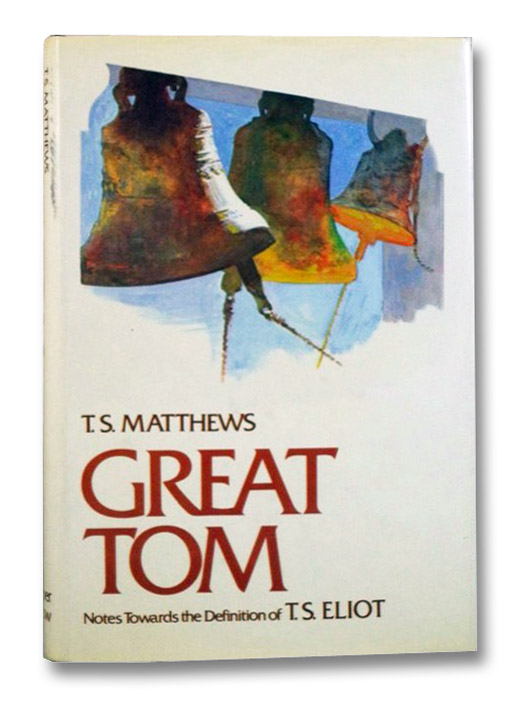 Great Tom: Notes Towards the Definition of T.S. Eliot, Matthews, T.S.