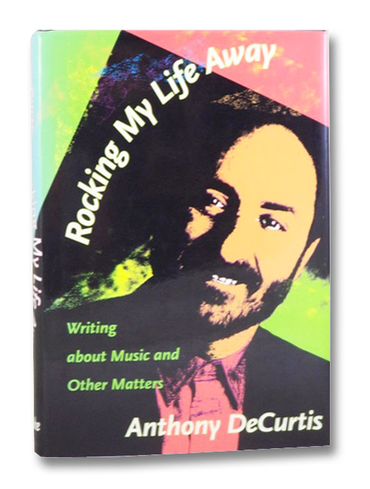 Rocking My Life Away: Writing about Music and Other Matters, DeCurtis, Anthony