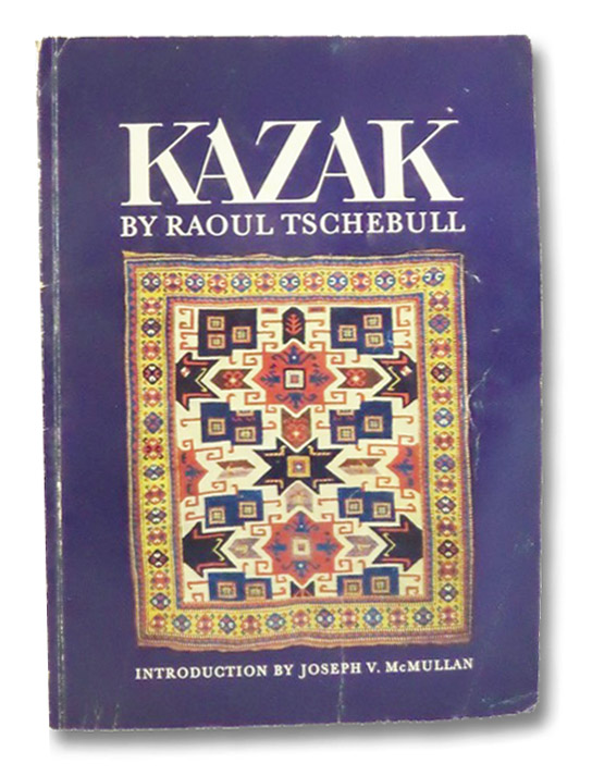 Kazak: Carpets of the Caucasus, Tschebull, Raoul; McMullan, Joseph V.