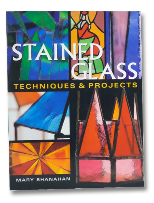 Stained Glass: Techniques & Projects, Shanahan, Mary