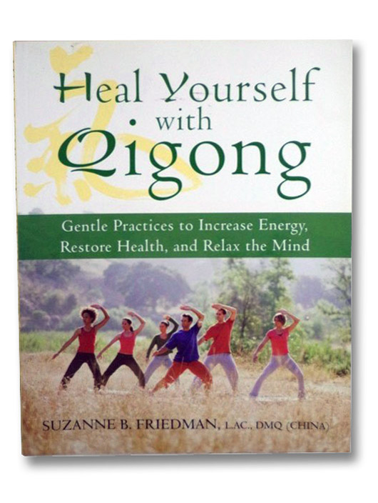 Heal Yourself With Qigong: Gentle Practices to Increase Energy, Restore Health, and Relax the Mind, Friedman, Suzanne B.