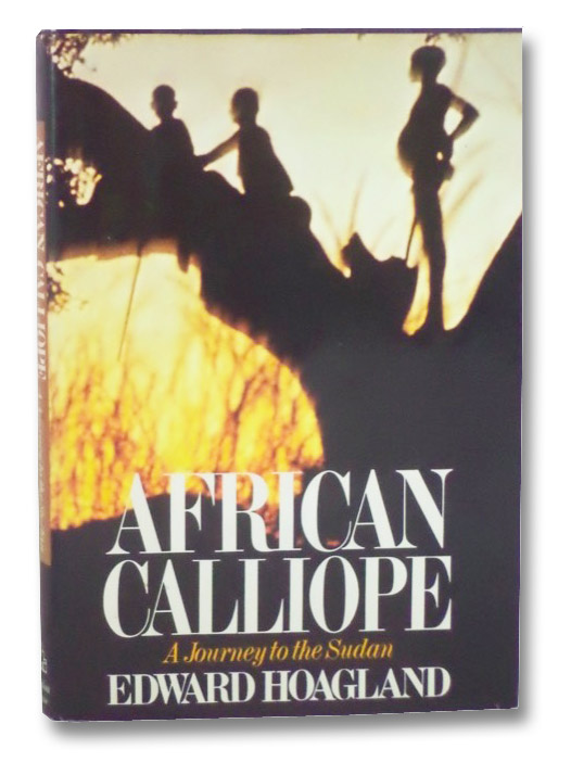 African Calliope: A Journey to the Sudan, Hoagland, Edward