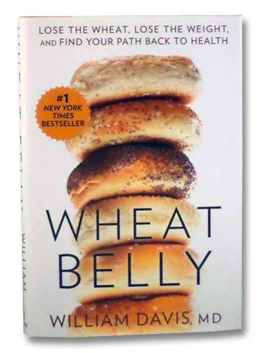 Wheat Belly: Lose the Wheat, Lose the Weight, and Find Your Path Back to Health, Davis, William