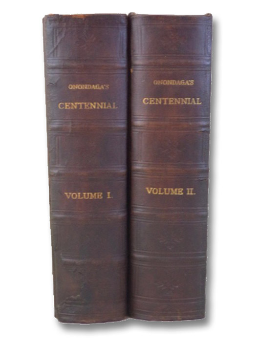 Onondaga's Centennial: Gleanings of a Century. in Two Volumes., Bruce, Dwight H.