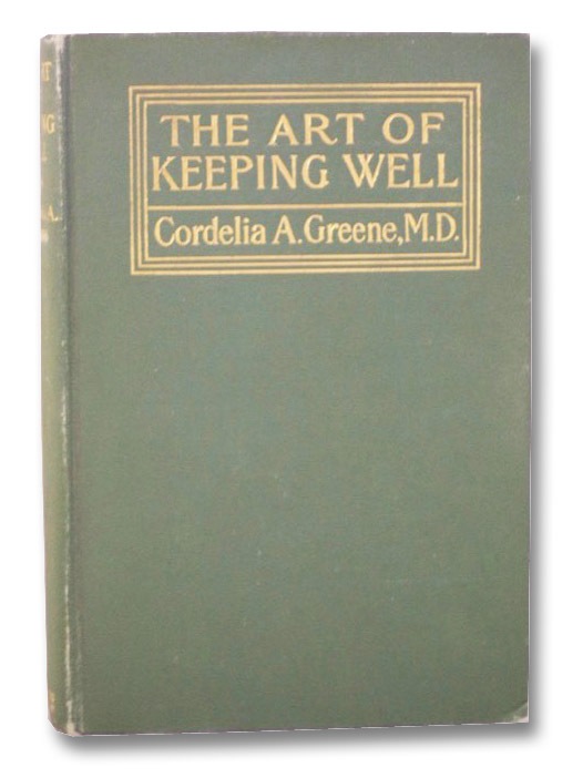 The Art of Keeping Well; or, Common Sense Hygiene for Adults and Children, Greene, Cordelia A.; Gordon, Elizabeth R.