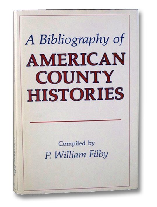 A Bibliography of American County Histories, Filby, P. William