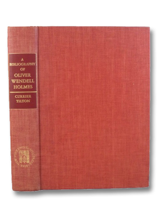 A Bibliography of Oliver Wendell Holmes, Currier, Thomas Franklin; Tilton, Eleanor M.