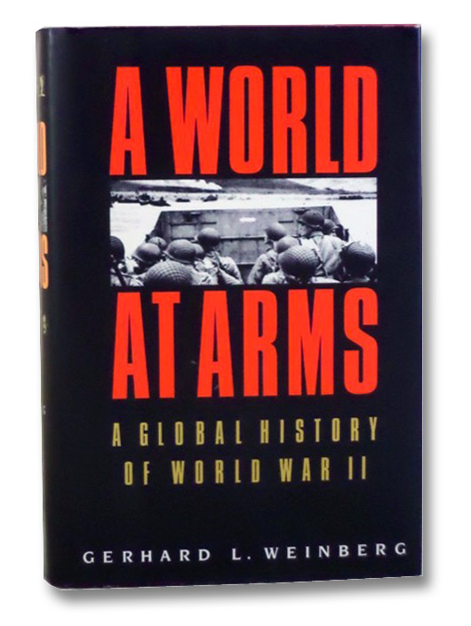 A World at Arms: A Global History of World War II, Weinberg, Gerhard L.