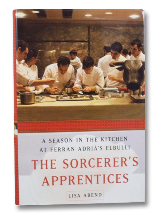 The Sorcerer's Apprentices: A Season in the Kitchen at Ferran Adrià's elBulli, Abend, Lisa