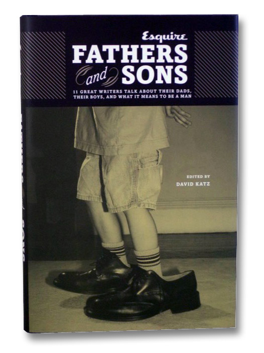 Fathers and Sons: 11 Great Writers Talk about Their Dads, Their Boys, and What It Means to Be a Man, Katz, David