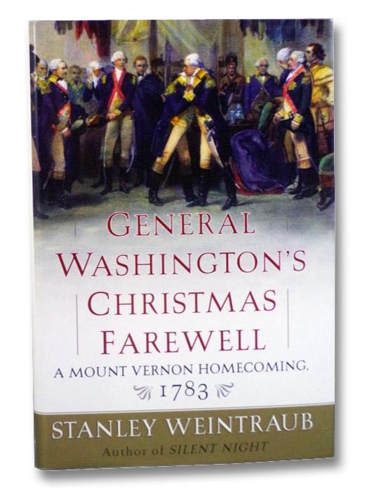 General Washington's Christmas Farewell: A Mount Vernon Homecoming, 1783, Weintraub, Stanley