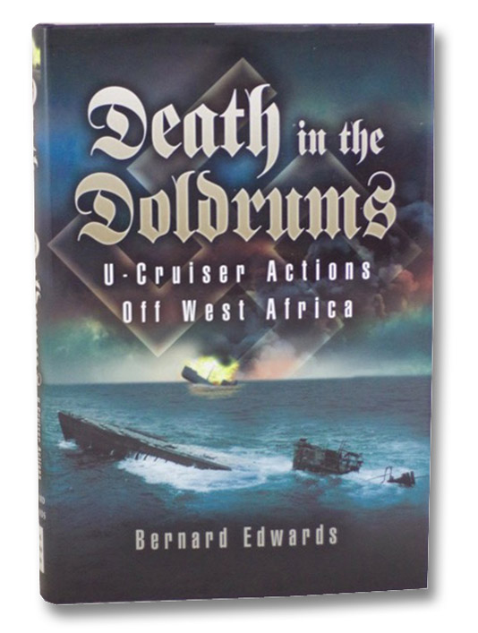 Death in the Doldrums: U-Cruiser Actions Off West Africa, Edwards, Bernard