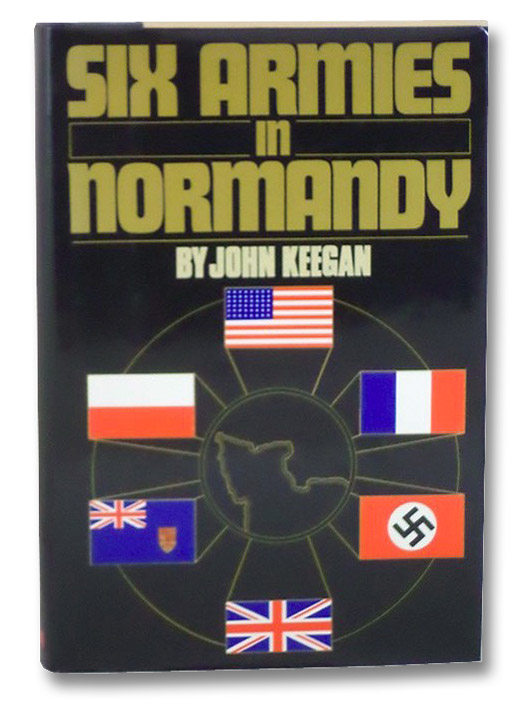 Six Armies in Normandy: From D-Day to the Liberation of Paris, June 6th-August 25th, 1944, Keegan, John
