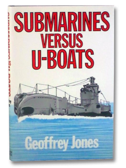 Submarines Versus U-Boats, Jones, Geoffrey