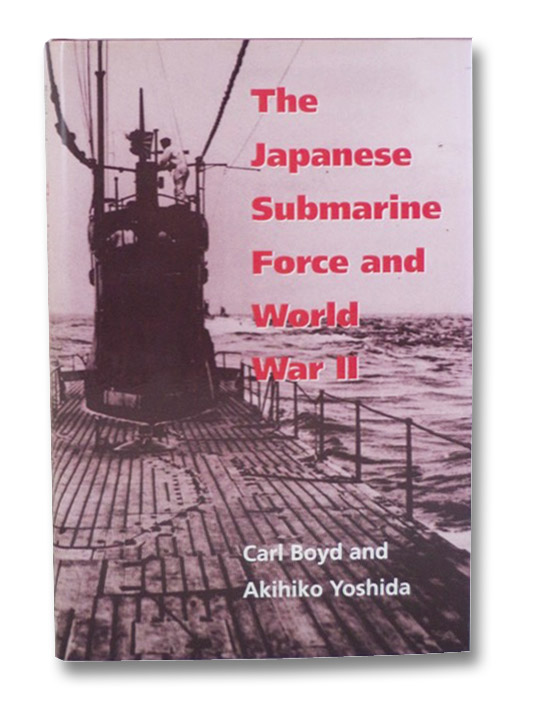 The Japanese Submarine Force and World War II, Boyd, Carl; Yoshida, Akihiko