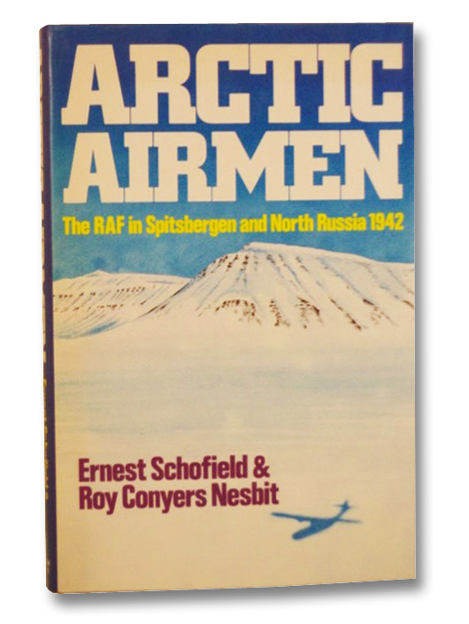 Arctic Airmen: The RAF in Spitsbergen and North Russia, 1942, Schofield, Ernest; Nesbit, Roy Conyers