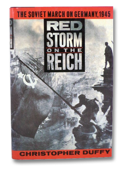 Red Storm on the Reich: The Soviet March on Germany, 1945, Duffy, Christopher