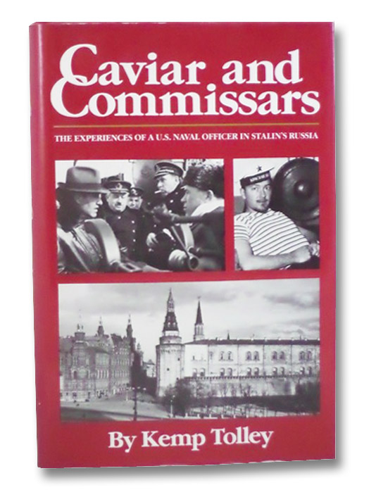 Caviar and Commissars: The Experiences of a U.S. Naval Officer in Stalin's Russia, Tolley, Kemp