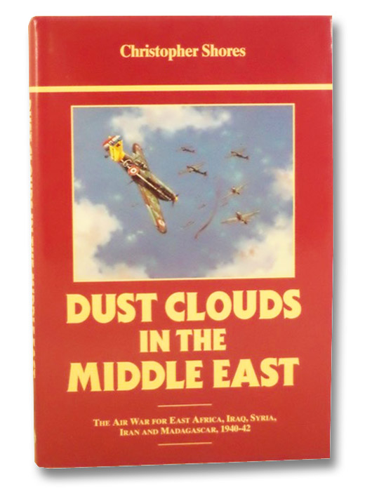 Dust Clouds in the Middle East: The Air War for East Africa, Iraq, Syria, Iran and Madagascar, 1940-42, Shores, Christopher