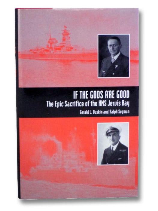 If the Gods are Good: The Epic Sacrifice of the HMS Jervis Bay, Duskin, Garld L.; Segman, Ralph