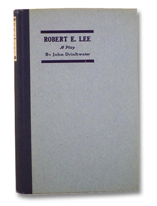 Robert E. Lee: A Play, Drinkwater, John