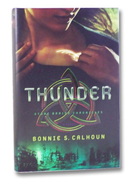 Thunder: A Novel (Stone Braide Chronicles), Calhoun, Bonnie S.