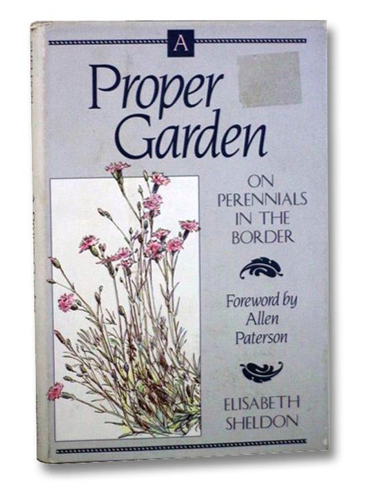 A Proper Garden: On Perennials in the Border, Sheldon, Elisabeth; Paterson, Allen