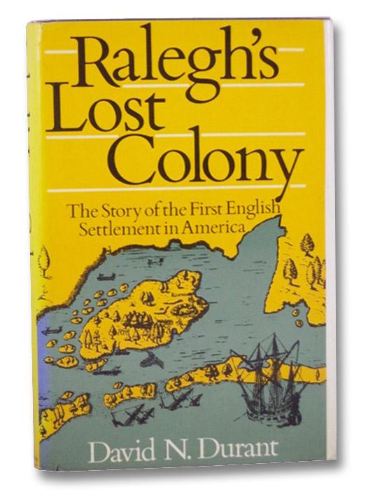 Ralegh's Lost Colony [Sir Walter Raleigh], Durant, David N.