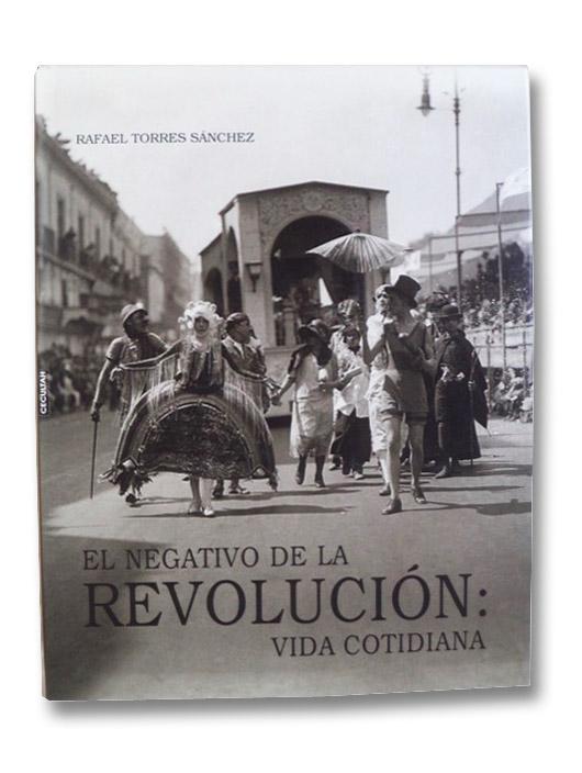 El Negativo De La Revolucion: Vida Cotidiana, Sanchez, Rafael Torres