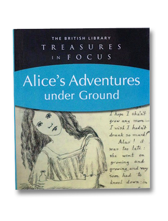 Alice's Adventures under Ground (British Library Treasures in Focus), Brown, Sally