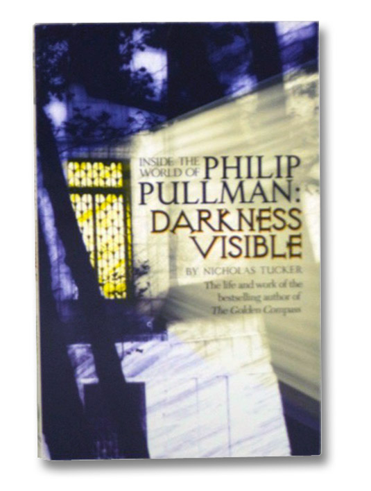 Darkness Visible: Inside the World of Philip Pullman, Tucker, Nicholas