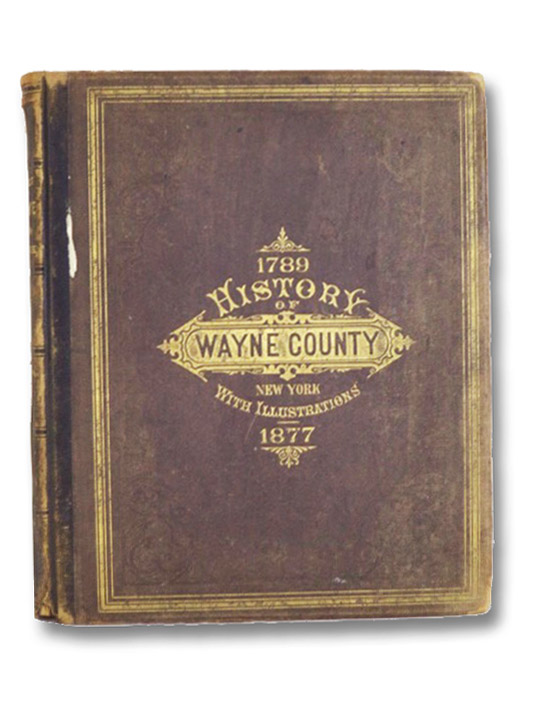History of Wayne County, New York, 1789-1877; With Illustrations Descriptive of Its Scenery, Palatial Residences, Public Buildings, Fine Blocks, and Important Manufactories, from Original Sketches by Artists of the Highest Ability, McIntosh, W.H.