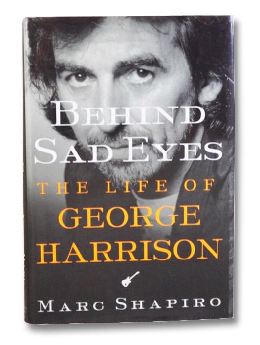 Behind Sad Eyes: The Life of George Harrison, Shapiro, Marc