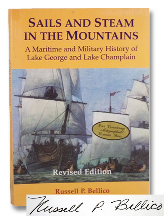 Sails and Steam in the Mountains: A Maritime and Military History of Lake George and Lake Champlain, Bellico, Russell P.