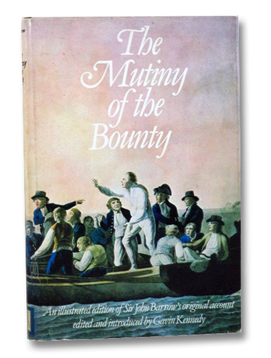The Mutiny of the Bounty: An Illustrated Edition of Sir John Barrow's Original Account, Barrow, John