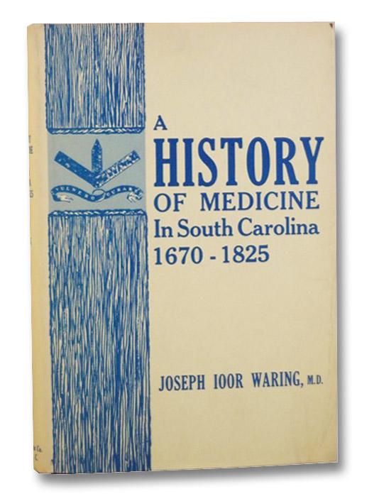 A History of Medicine in South Carolina, 1670-1825, Waring, Joseph Ioor; Shryock, Richard H.