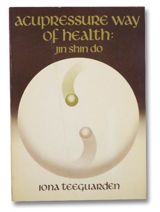 Acupressure Way of Health: Jin Shin Do, Teeguarden, Iona