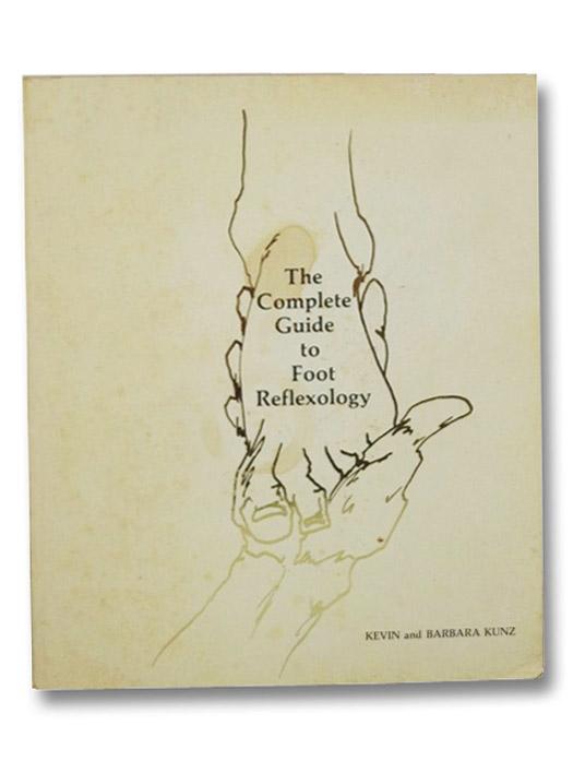 The Complete Guide to Foot Reflexology, Kunz, Kevin; Kunz, Barbara; Shoemaker, Ken