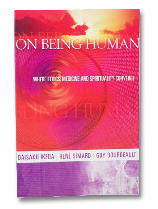 On Being Human: Where Ethics, Medicine and Spirituality Converge, Ikeda, Daisaku