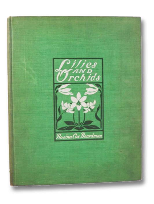 Lilies and Orchids: A Series of Drawings in Color of Some of the Most Interesting and Beautiful Species of These Families Together with Descriptive Text, Boardman, Rosina Cox