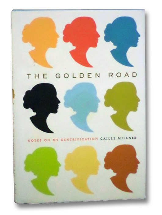 The Golden Road: Notes on My Gentrification, Millner, Caille